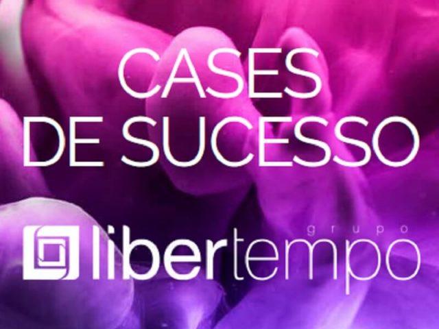 Cases de Sucesso do Grupo Libertempo