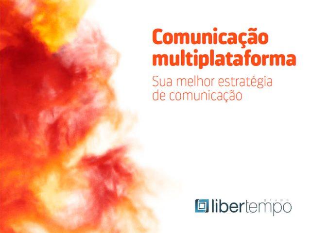 Entenda tudo sobre comunicação multiplataforma