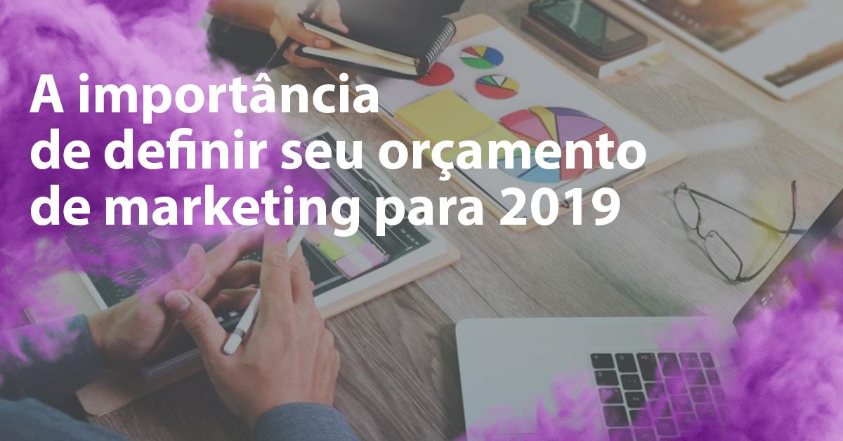 A importância de definir seu orçamento de marketing para 2019